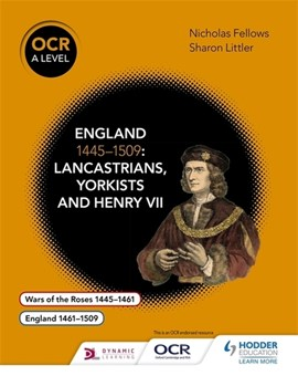 OCR A level history. England 1445-1509 : Lancastrians, Yorkists and Henry VII by Nicholas Fellows
