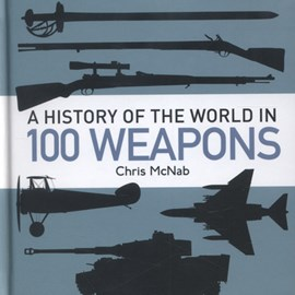 A history of the world in 100 weapons by Chris McNab