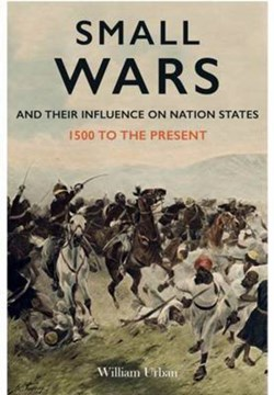Small wars and their influence on nation states by William Urban