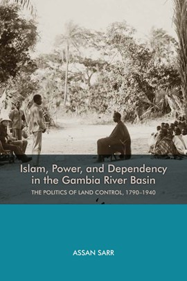 Islam, power, and dependency in the Gambia River basin by Assan Sarr