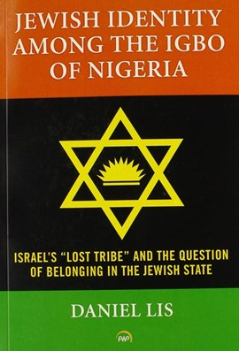 Jewish Identity Among The Igbo Of Nigeria, Israel's 'lost Tribe' And The Question Of Belonging In T by Daniel Lis
