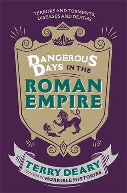 Dangerous days in the Roman Empire by Terry Deary