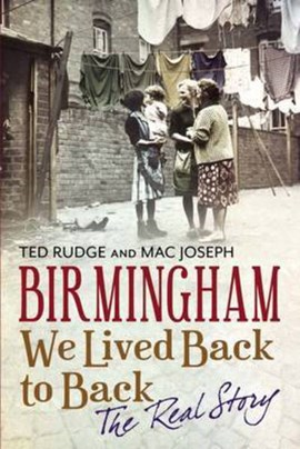 Birmingham We Lived Back to Back - The Real Story by Ted Rudge
