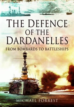 The defence of the Dardanelles by Michael Forrest