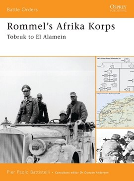 Rommels Afrika Korps Tobruk To El Alamein by Pier Paolo Battistelli