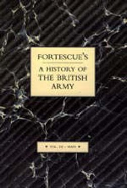Fortescue's History of the British Army by J. W Fortescue