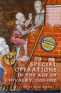 Special operations in the age of chivalry, 1100-1550 by Yuval N. Harari