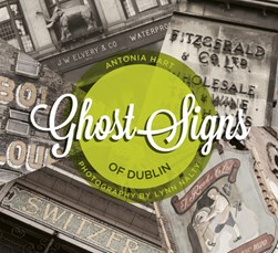 Ghost signs of Dublin by Antonia Hart