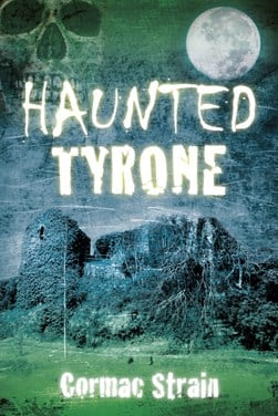 Haunted Tyrone by Cormac Strain