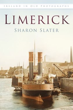 Limerick In Old Photographs P/B by Sharon Slater