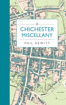 A Chichester miscellany by Phil Hewitt