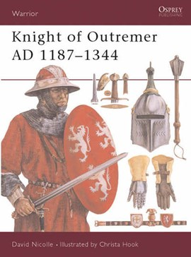 Knight of Outremer, 1187-1344 AD by David Nicolle