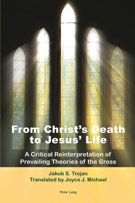 From Christ's Death to Jesus' Life by Jakub S. Trojan