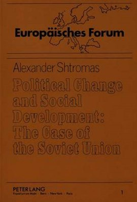Political Change and Social Development: The Case of the Soviet Union by Alexander Shtromas