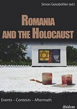 Romania and the Holocaust - Events - Contexts - Aftermath by Simon Geissbühler