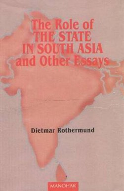 Role of the State in South Asia & Other Essays by Dietmar Rothermund
