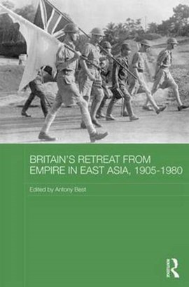 Britain's retreat from Empire in East Asia, 1905-1980 by Antony Best