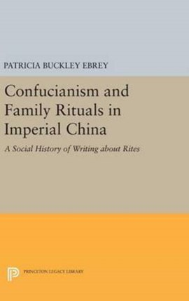 Confucianism and Family Rituals in Imperial China by Patricia Ebrey