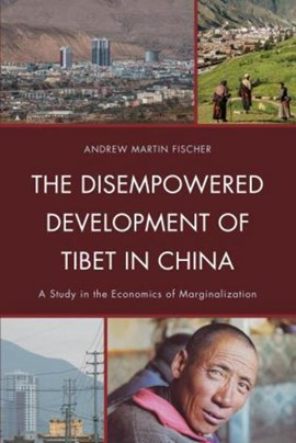 The disempowered development of Tibet in China by Andrew Martin Fischer