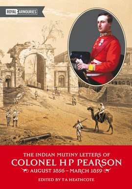 The Indian Mutiny Letters of Colonel H.P. Pearson by T.A. Heathcote