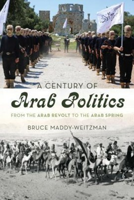 A century of Arab politics by Bruce Maddy-Weitzman