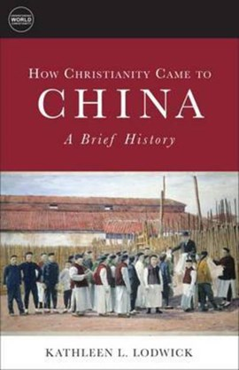 How Christianity Came to China by Kathleen L. Lodwick