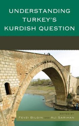 Understanding Turkey's Kurdish Question by Fevzi Bilgin
