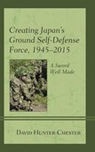 Creating Japan's Ground Self-Defense Force, 1945-2015