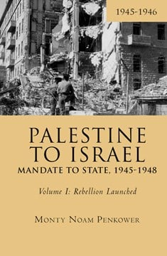 Palestine to Israel: Mandate to State, 1945-1948 (Volume I) by Monty Noam Penkower