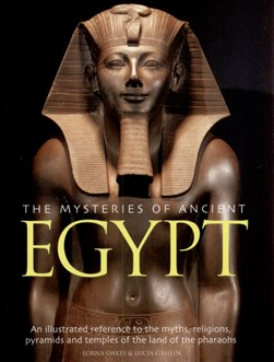 The mysteries of ancient Egypt by Lorna Oakes