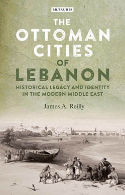 The Ottoman cities of Lebanon by James A. Reilly