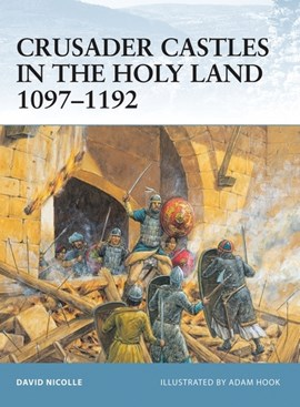 Crusader castles in the Holy Land 1097-1192 by David Nicolle