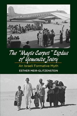 "The ""magic carpet"" exodus of Yemenite Jewry by Esther Meir-Glitzenstein"
