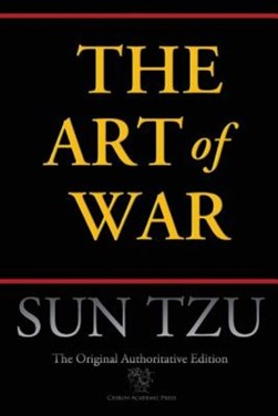 The Art of War (Chiron Academic Press - The Original Authoritative Edition) by Sun Tzu