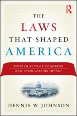 The laws that shaped America by Dennis W Johnson