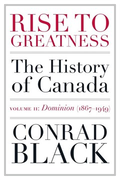 Rise to greatness Volume 2 Dominion (1867-1949) by Conrad Black