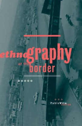 Ethnography At The Border by Pablo Vila
