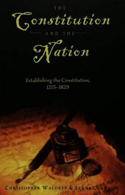 The constitution and the nation. Establishing the constitution, 1215-1829 by Lynne Curry