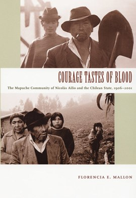 Courage tastes of blood by Florencia E Mallon