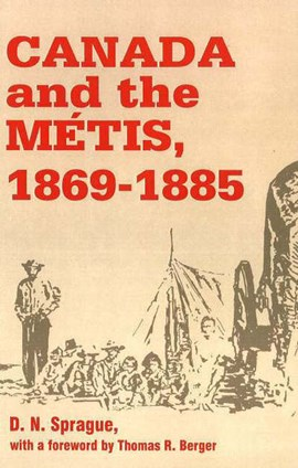 Canada and the Metis, 1869-1885 by D.N. Sprague