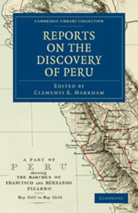 Reports on the Discovery of Peru by Clements R. Markham