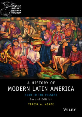 A history of modern Latin America by Teresa A Meade