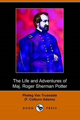 The Life and Adventures of Maj. Roger Sherman Potter by F Colburn Adams