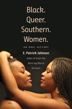 Black. Queer. Southern. Women by E. Patrick Johnson