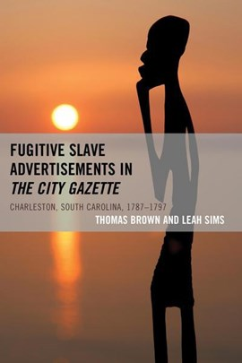Fugitive slave advertisements in the City Gazette by Thomas Brown