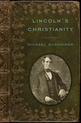 Lincoln's Christianity by Michael Burkhimer