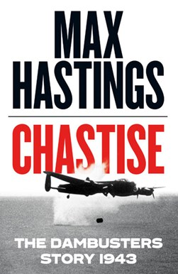 Chastise The Dambusters Story 1943 P/B by Max Hastings