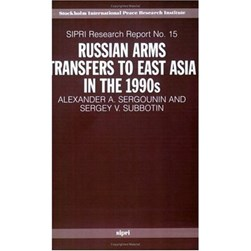 Russian Arms Transfers to East Asia in the 1990s by Alexander A. Sergounin
