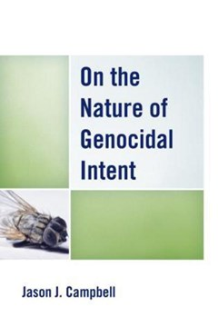 On the nature of genocidal intent by Jason J Campbell