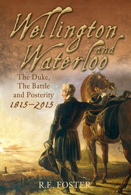 Wellington and Waterloo by R. E. Foster